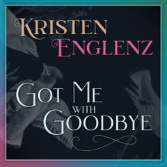 Got Me with Goodbye by Kristen Englenz