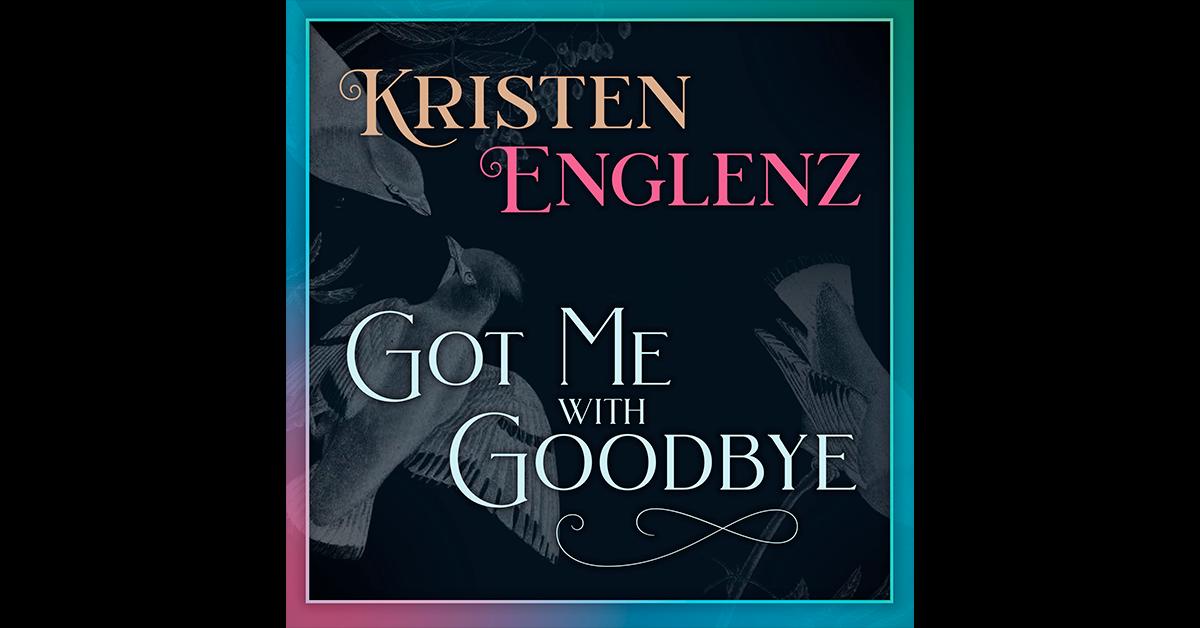 Got Me with Goodbye, Kristen Englenz