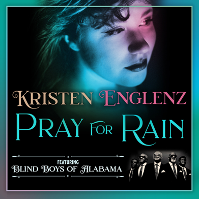 """Pray for Rain"" by Kristen Englenz, featuring Blind Boys of Alabama"
